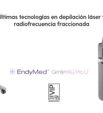 Candela PRO-U y EndyMed PRO, últimas tecnologías disponibles en VIP Laser Clinic